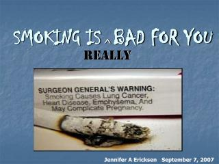SMOKING IS  BAD FOR YOU