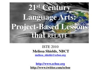 21 st  Century  Language Arts:  Project-Based Lessons that  RELATE