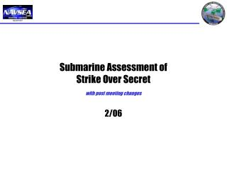 Submarine Assessment of  Strike Over Secret with post meeting changes 2/06