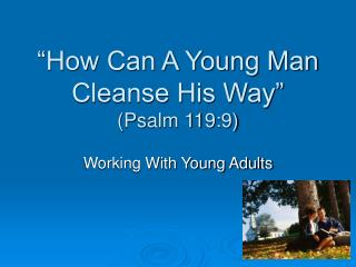 How Can A Young Man Cleanse His Way  Psalm 119:9