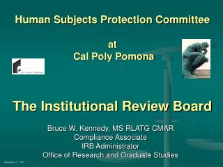 Human Subjects Protection Committee at  Cal Poly Pomona The Institutional Review Board