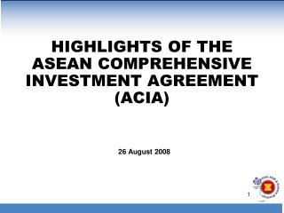 HIGHLIGHTS OF THE ASEAN COMPREHENSIVE INVESTMENT AGREEMENT (ACIA)
