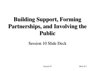 Building Support, Forming Partnerships, and Involving the Public