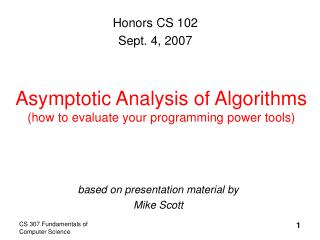 Asymptotic Analysis of Algorithms (how to evaluate your programming power tools)
