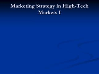 Marketing Strategy in High-Tech Markets I