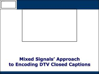 Mixed Signals' Approach to Encoding DTV Closed Captions