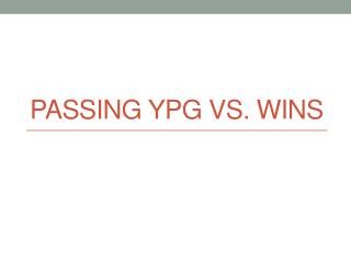Passing YPG VS.  WIns