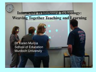 Interactive Whiteboard Technology:  Weaving Together Teaching and Learning