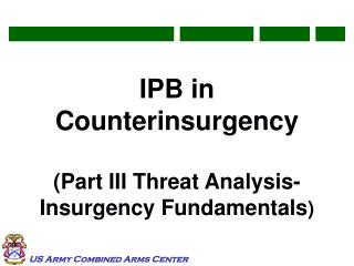 IPB in Counterinsurgency (Part III Threat Analysis- Insurgency Fundamentals )