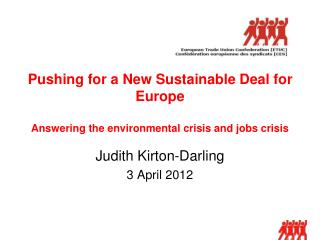 Pushing for a New Sustainable Deal for Europe Answering the environmental crisis and jobs crisis