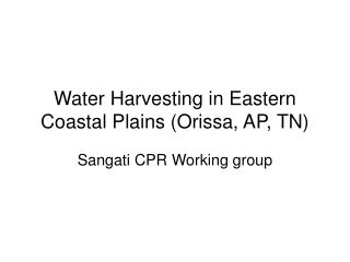 Water Harvesting in Eastern Coastal Plains (Orissa, AP, TN)