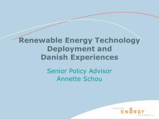 Renewable Energy Technology Deployment and  Danish Experiences