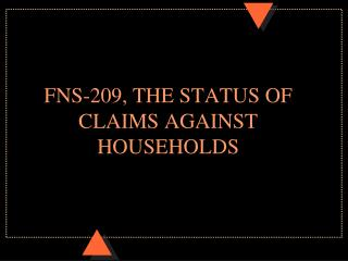FNS-209, THE STATUS OF CLAIMS AGAINST HOUSEHOLDS