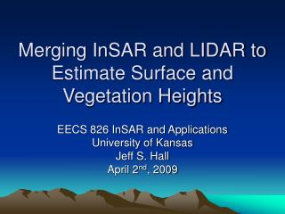 Merging InSAR and LIDAR to Estimate Surface and Vegetation Heights