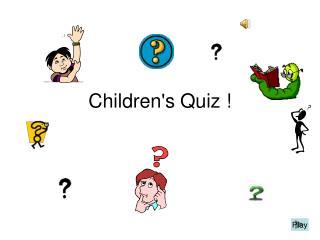 Children's Quiz !