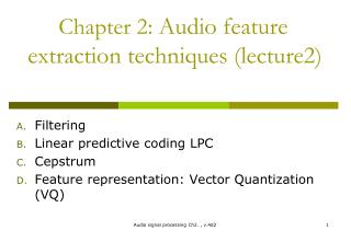 Chapter 2:  Audio feature extraction t echniques (lecture2)