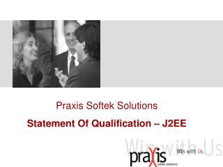 Praxis Softek Solutions Statement Of Qualification – J2EE