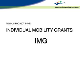 TEMPUS PROJECT TYPE: INDIVIDUAL MOBILITY GRANTS IMG