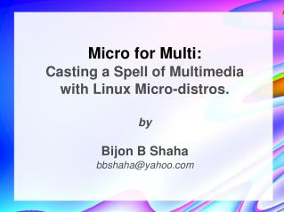 Micro for Multi: Casting a Spell of Multimedia with Linux Micro-distros. by Bijon B Shaha