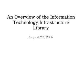 An Overview of the Information Technology Infrastructure Library
