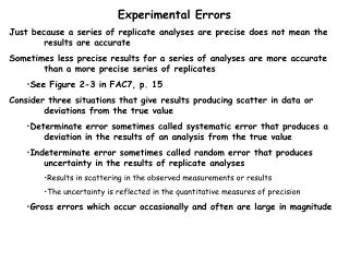 Experimental Errors Just because a series of replicate analyses are precise does not mean the 	results are accurate