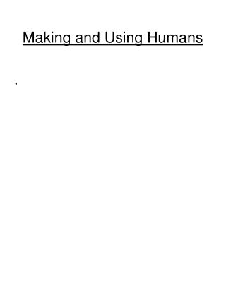 Making and Using Humans