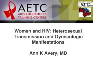 Women and HIV: Heterosexual Transmission and Gynecologic Manifestations Ann K Avery, MD