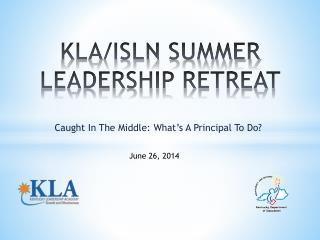 KLA/ISLN SUMMER LEADERSHIP RETREAT
