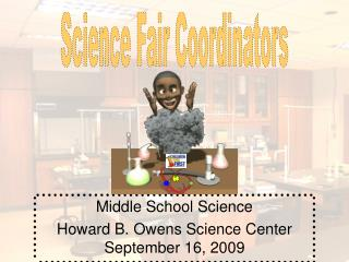 Middle School Science Howard B. Owens Science Center September 16, 2009