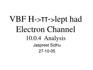 VBF H- > ττ- > lept had Electron Channel 10.0.4  Analysis