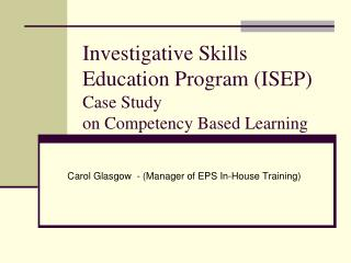 Investigative Skills Education Program (ISEP) Case Study on Competency Based Learning