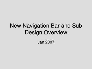 New Navigation Bar and Sub Design Overview