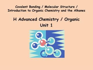 Covalent Bonding / Molecular Structure / Introduction to Organic Chemistry and the  Alkanes