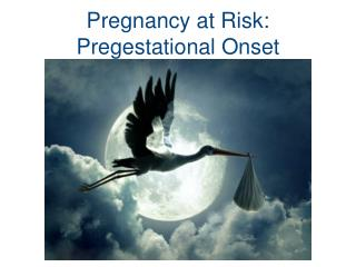 Pregnancy at Risk: Pregestational Onset