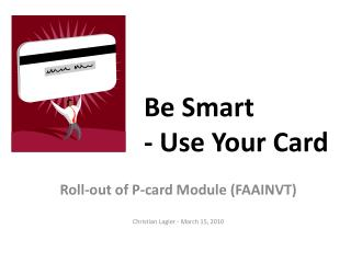 Be Smart - Use Your Card