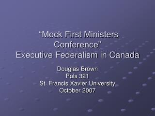 """Mock First Ministers Conference"" Executive Federalism in Canada"