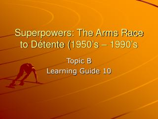 Superpowers: The Arms Race to Détente (1950's – 1990's