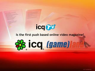 Is the first push based online video magazine!