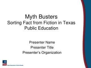 Myth Busters Sorting Fact from Fiction in Texas Public Education