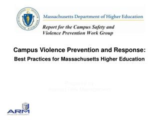 Campus Violence Prevention and Response: Best Practices for Massachusetts Higher Education Prepared by Applied Risk Mana