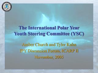 The International Polar Year  Youth Steering Committee (YSC)