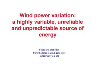 Wind power variation:  a highly variable, unreliable and unpredictable source of energy