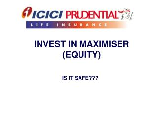 INVEST IN MAXIMISER (EQUITY)