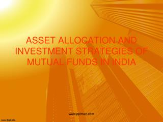 ASSET ALLOCATION AND INVESTMENT STRATEGIES OF MUTUAL FUNDS IN INDIA