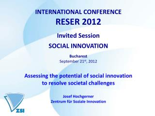 INTERNATIONAL CONFERENCE RESER 2012 Invited Session SOCIAL INNOVATION Bucharest