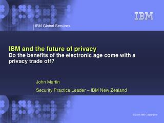 IBM and the future of privacy Do the benefits of the electronic age come with a privacy trade off?