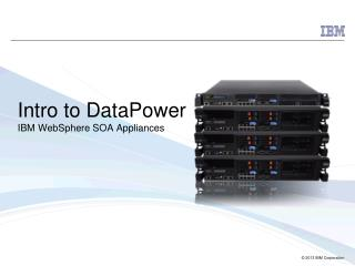 Intro to DataPower IBM WebSphere SOA Appliances
