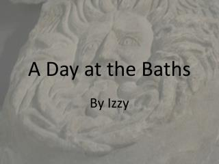 A Day at the Baths