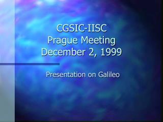 CGSIC-IISC Prague Meeting December 2, 1999