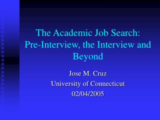 The Academic Job Search:  Pre-Interview, the Interview and Beyond